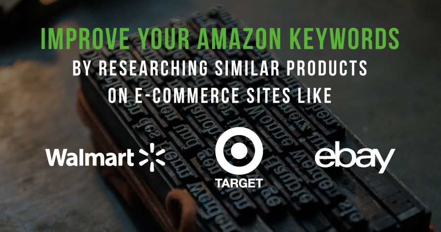 Improve Your Amazon Keywords By Researching Similar Products on E-commerce Sites Like Walmart, Ebay and Target