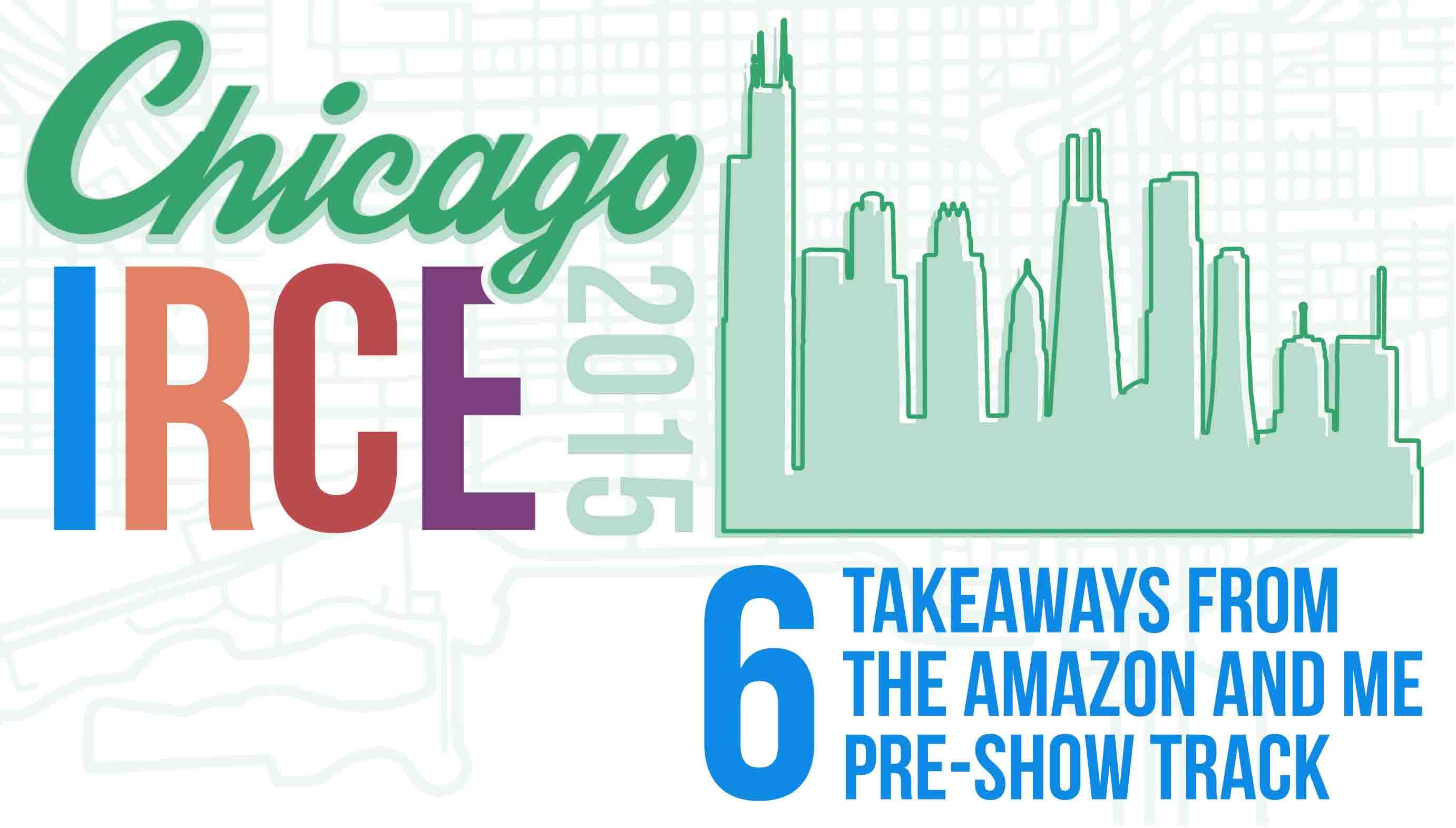 Takeaways From The Amazon And Me PreShow Track IRCE - Chicago map amazon
