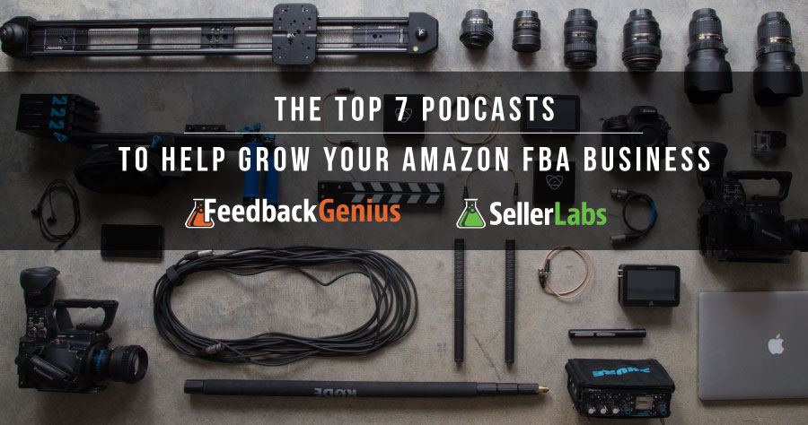 The Top 7 Podcasts to Help Grow Your Amazon FBA Business
