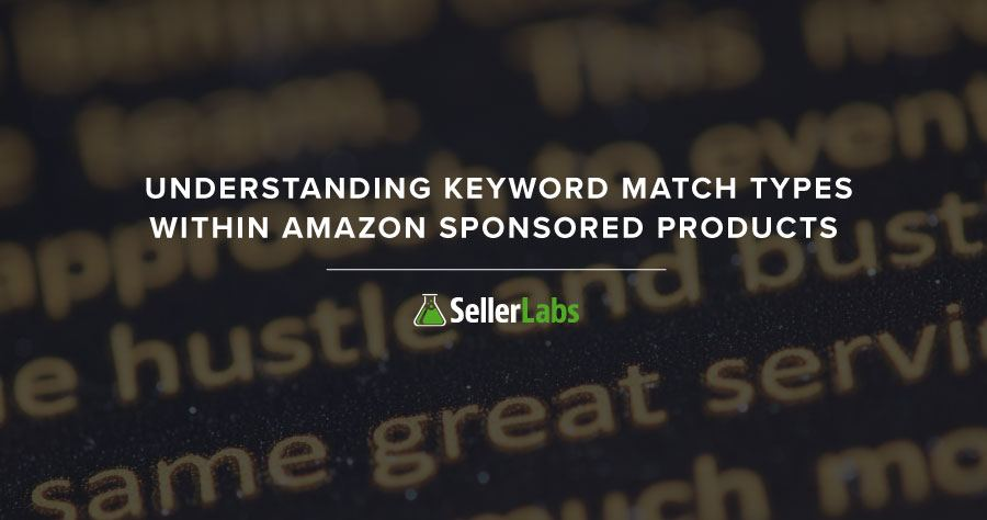 Understanding Keyword Match Types within Amazon Sponsored Products