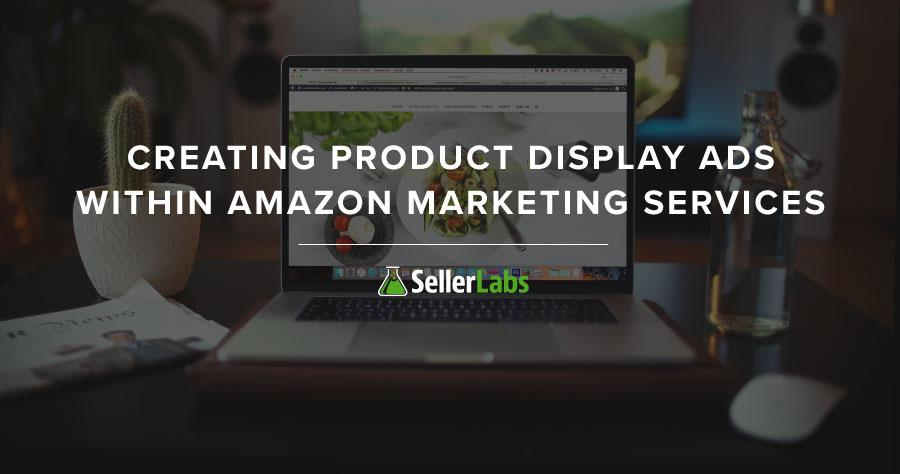 Creating Product Display Ads within Amazon Marketing Services