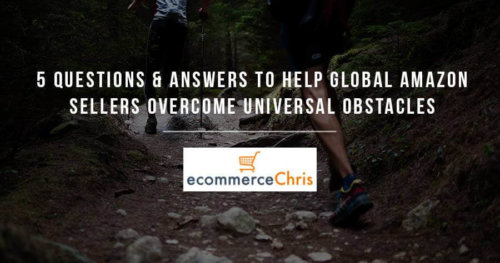 Five Questions and Answers to Help Global Amazon Sellers Overcome Universal Obstacles