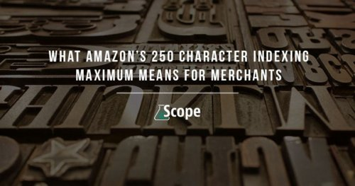 What Amazon's 250 Character Indexing Maximum Means for Merchants