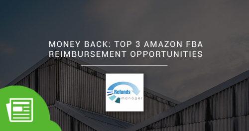 Money Back: Top 3 Amazon FBA Reimbursement Opportunities