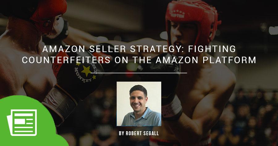 Amazon Seller Strategy – Fighting Counterfeiters on the Amazon Platform