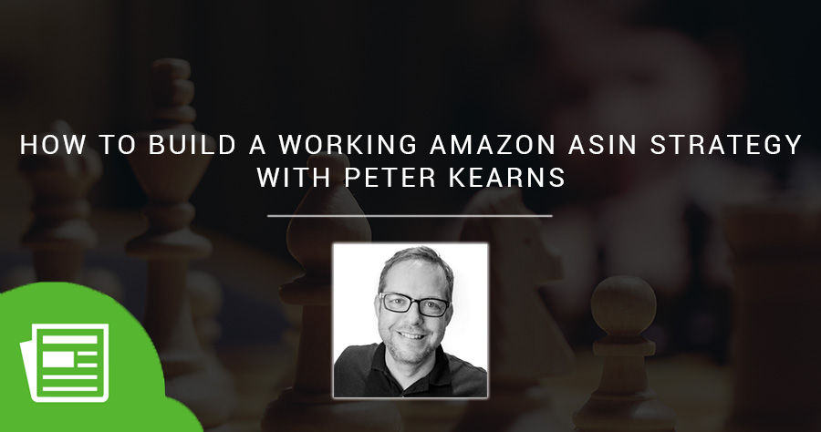 How to Build a Working Amazon ASIN Strategy with Peter Kearns
