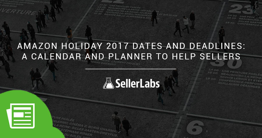 Amazon Holiday 2017 Dates and Deadlines: A Calendar and Planner to Help Sellers Flourish