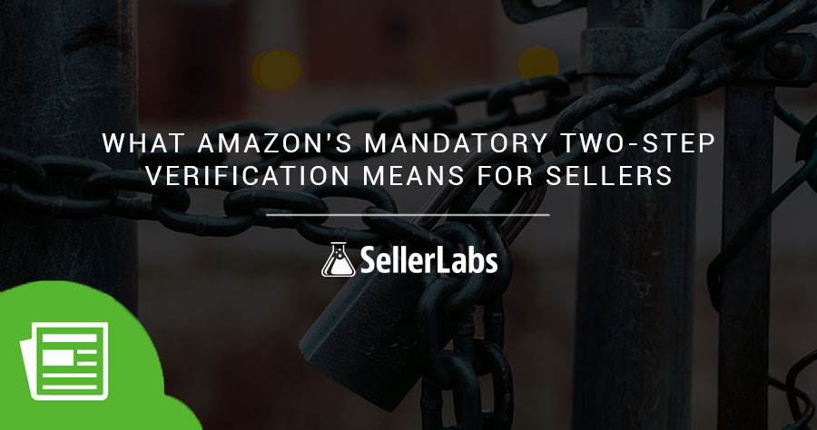 What Amazon's Mandatory Two-Step Verification Means for Sellers