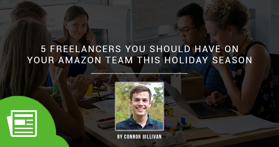 5 Freelancers You Should Have On Your Amazon Team This Holiday Season