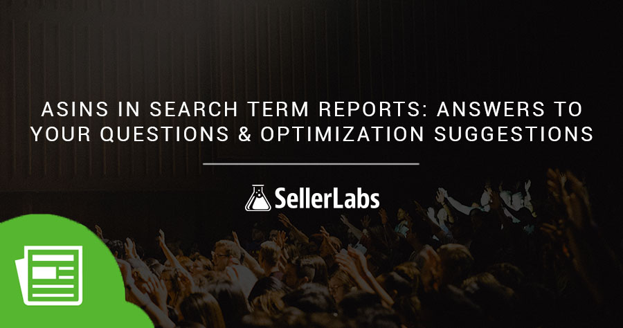 ASINs in Search Term Reports: Answers to Your Questions and Optimization Suggestions