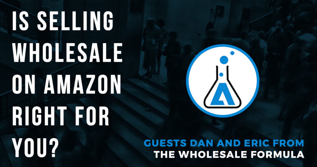 Is Selling Wholesale on Amazon Right for You? (guests Dan and Eric from The Wholesale Formula)