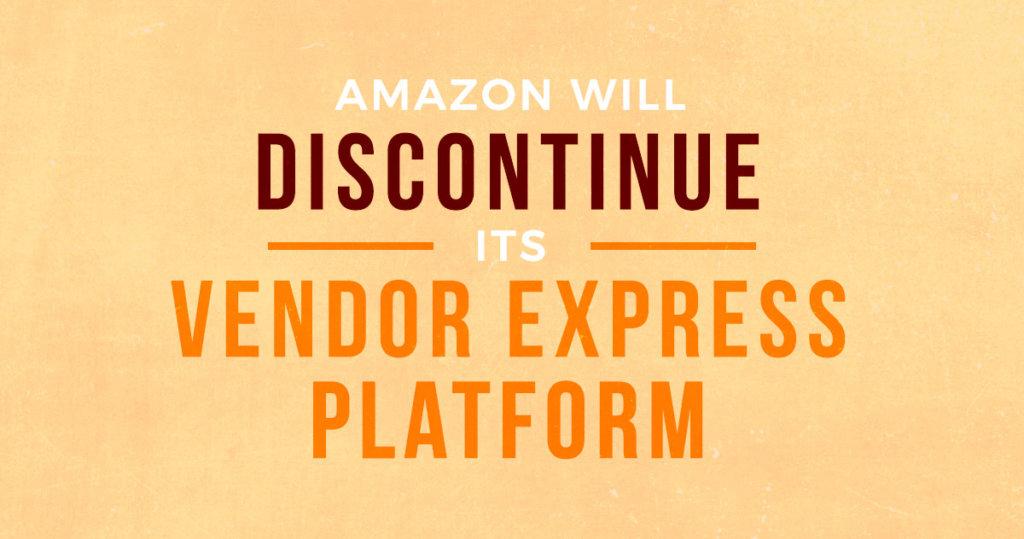 Amazon Will Discontinue Its Vendor Express Platform