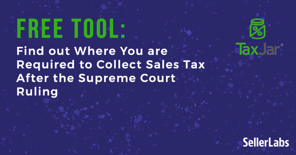 Free Tool: Find out Where You are Required to Collect Sales Tax After the Supreme Court Ruling