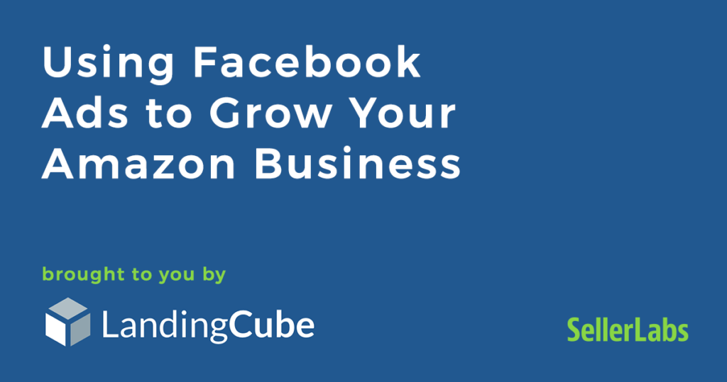 Using Facebook Ads to Grow Your Amazon Business