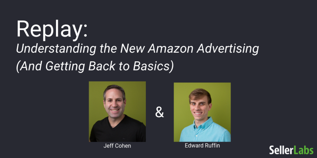 Replay: Understanding the New Amazon Advertising (and Getting Back to Basics)
