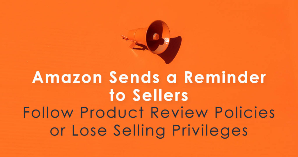 Amazon Sends a Reminder to Sellers: Follow the Customer Product Review Policies or Lose Selling Privileges