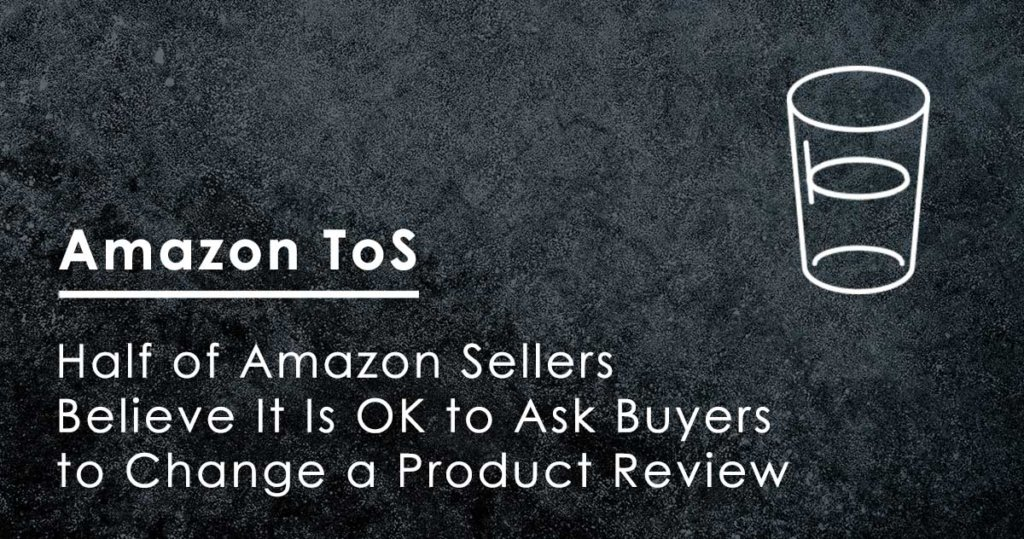 Half of Amazon Sellers Believe It Is OK to Ask Buyers to Change a Product Review