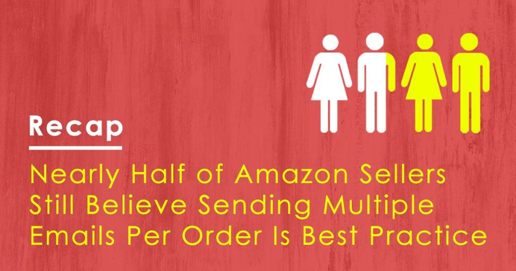 Nearly Half of Amazon Sellers Still Believe Sending Multiple Emails Per Order Is Best Practice