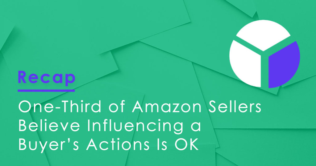 One-Third of Amazon Sellers Believe Influencing a Buyer's Actions Is OK…And They're Wrong