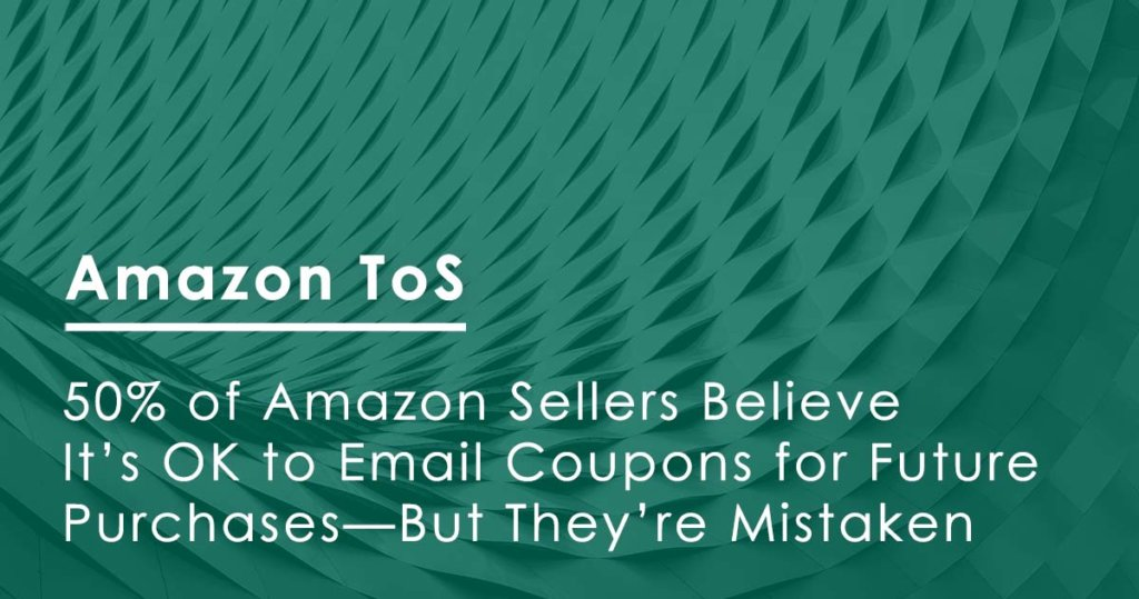 50% of Amazon Sellers Believe It's OK to Email Coupons for Future  Purchases—But They're Mistaken