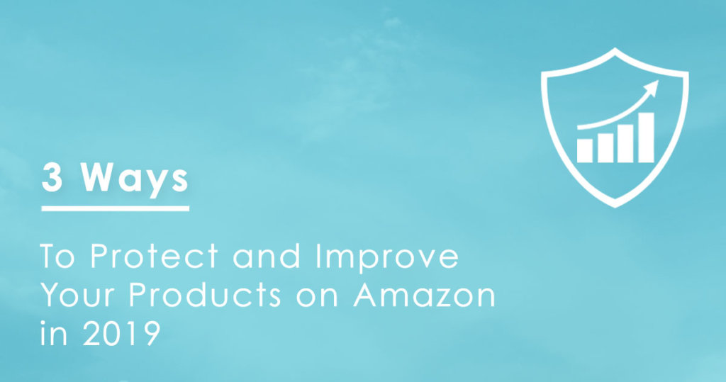 3 Ways to Protect and Improve Your Products on Amazon in 2019