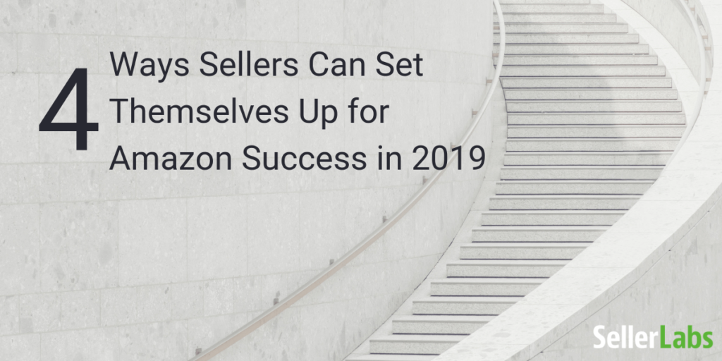 4 Ways Sellers Can Set Themselves Up for Amazon Success in 2019