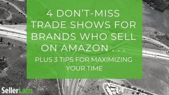 4 Don't-Miss Trade Shows for Brands Who Sell On Amazon . . . Plus 3 Tips for Maximizing Your Time