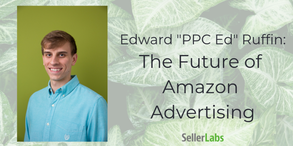 """Edward """"PPC Ed"""" Ruffin And The Future Of Amazon Advertising"""