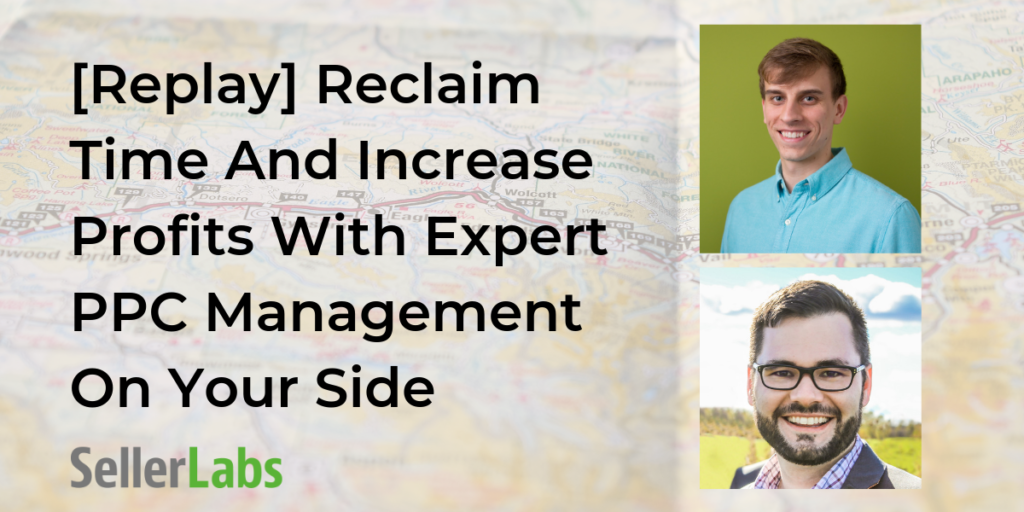 [Replay] Reclaim Time and Increase Profits with Expert PPC Management on Your Side