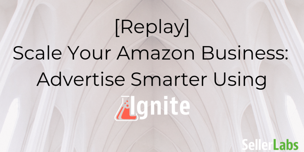 [Replay] Scale Your Amazon Business: Advertise Smarter Using Ignite