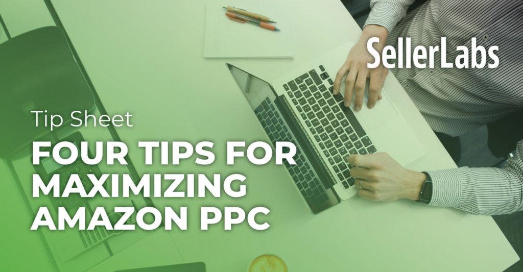 [Tip Sheet] 4 Tips for Maximizing Amazon PPC
