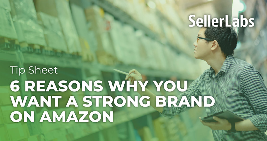 [Tip Sheet] 6 Reasons Why You Want a Strong Brand on Amazon