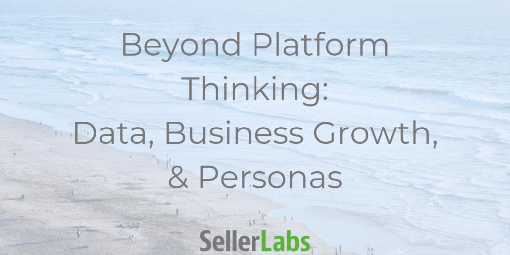 Beyond Platform Thinking: Data, Business Growth & Personas
