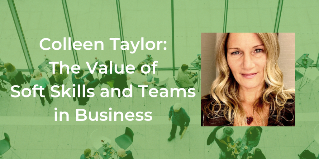 Colleen Taylor: The Value of Soft Skills and Teams in Business
