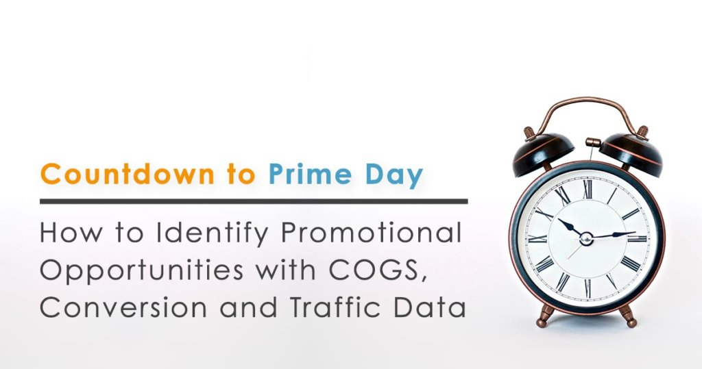 Countdown to Prime Day: How to Identify Promotional Opportunities with COGS, Conversion and Traffic Data