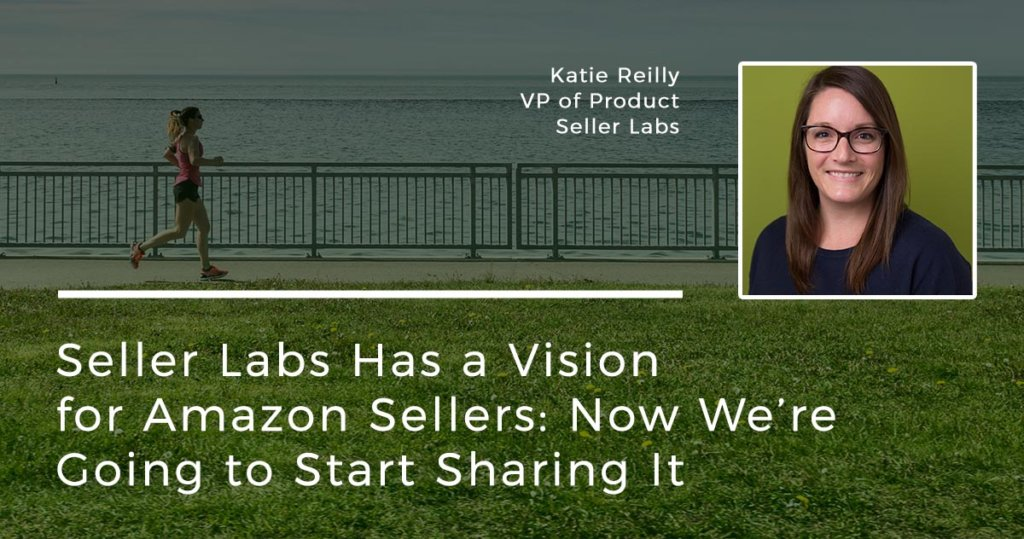 Seller Labs Has a Vision for Amazon Sellers: Now We're Going to Start Sharing It