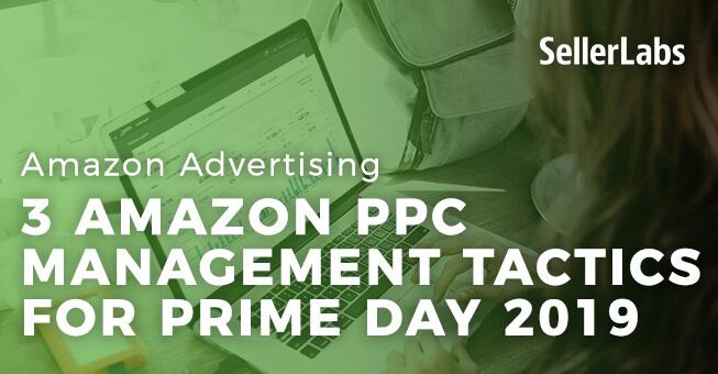 3 Amazon PPC Management Tactics for Prime Day 2019