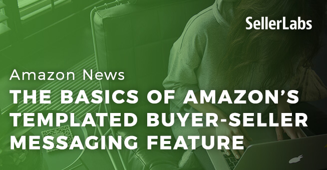 The Basics of Amazon's Templated Buyer-Seller Messaging Feature