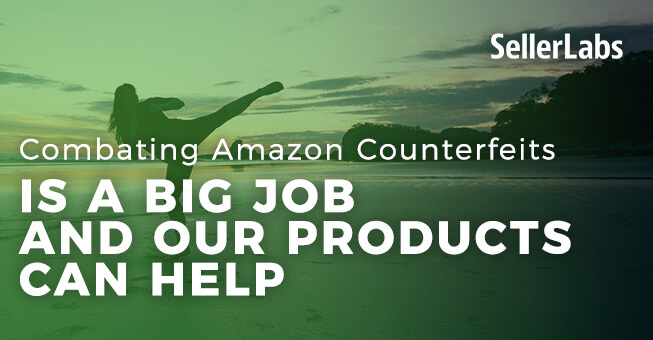 Combating Amazon Counterfeits Is a Big Job and Our Products Can Help