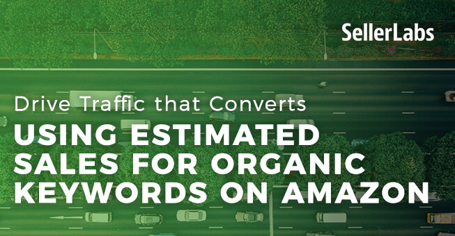 Drive Traffic that Converts Using Estimated Sales for Organic Keywords on Amazon