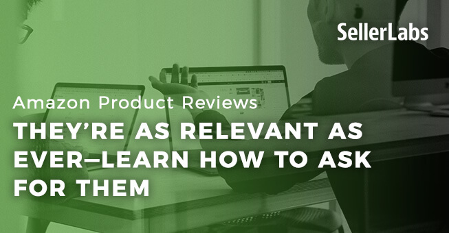 Amazon Product Reviews: They're As Relevant As Ever—Learn How to Ask for Them