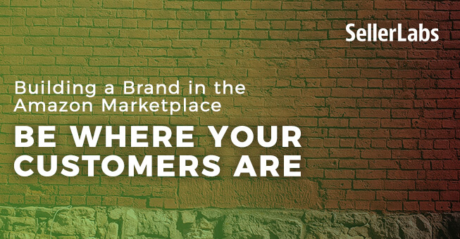 Building a Brand in the Amazon Marketplace: Be Where Your Customers Are