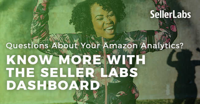 Questions About Your Amazon Analytics? Know More with the Seller Labs Dashboard