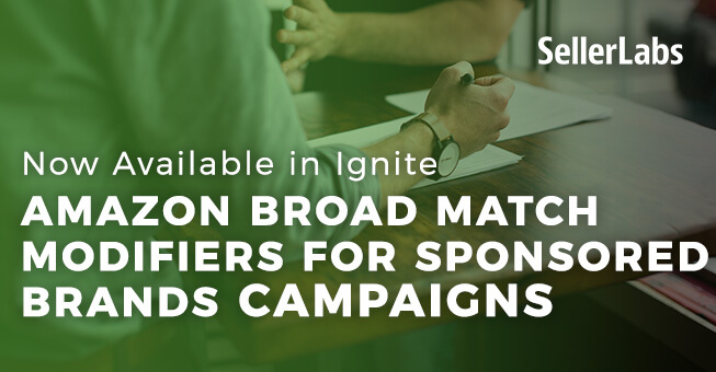 Amazon Broad Match Modifiers for Sponsored Brands Campaigns Now Available in Ignite