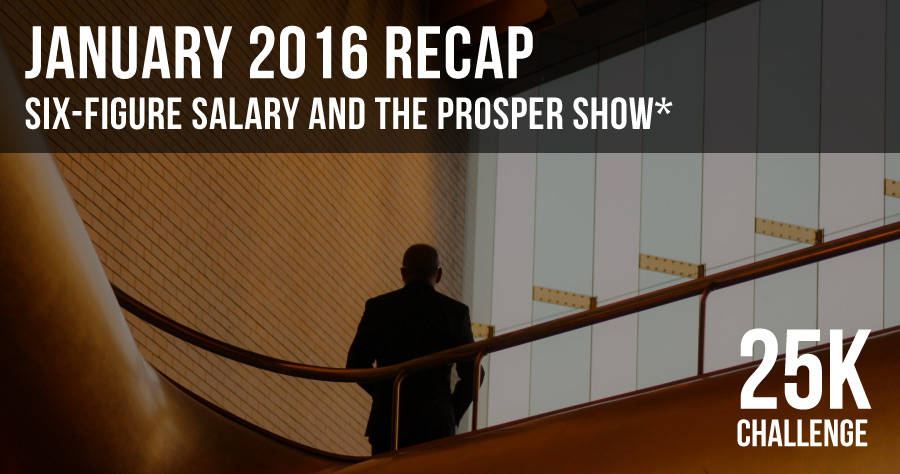 $25k Challenge: January 2016 Recap, Six-Figure Salary And The Prosper Show