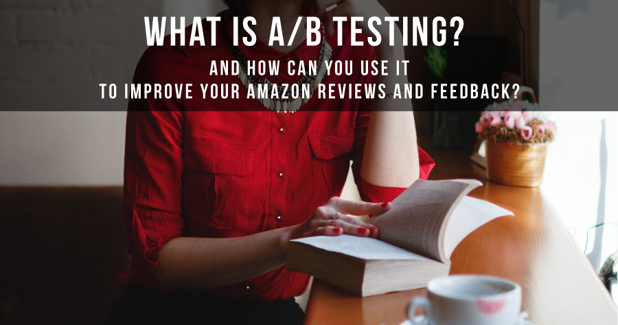 What Is A/B Testing And How Can It Improve Amazon Reviews And Feedback?