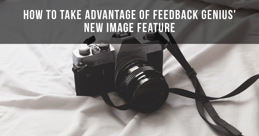 How To Take Advantage Of Feedback Genius' New Image Feature