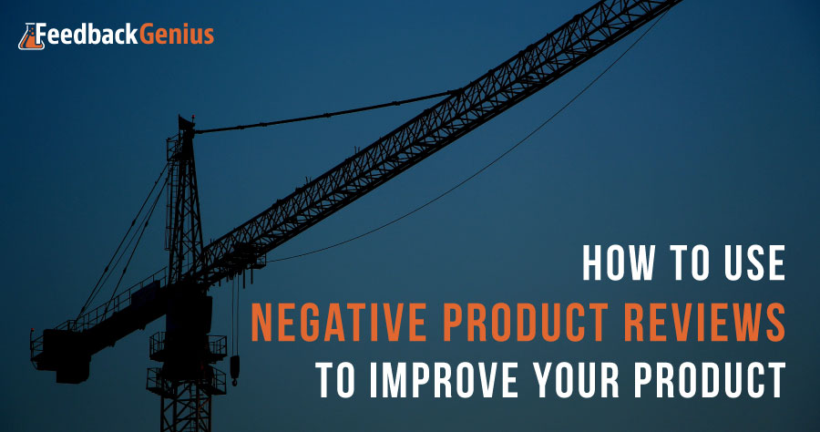 How To Use Negative Product Reviews To Improve Your Product