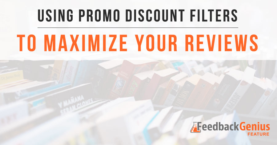 Feedback Genius Feature: Using Promo Discount Filters To Maximize Your Reviews