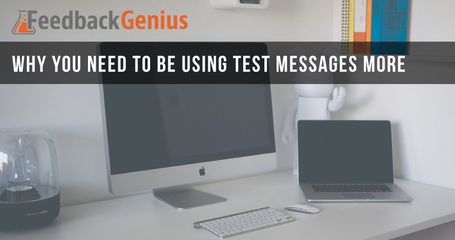 Why You Need To Be Using Feedback Genius Test Messages More